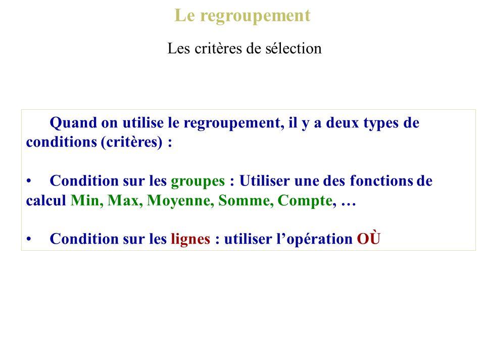 Le regroupement Quand on utilise le regroupement, il y a deux types de conditions (critères) : Condition sur les groupes : Utiliser une des fonctions