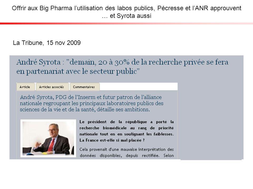 Offrir aux Big Pharma lutilisation des labos publics, Pécresse et lANR approuvent … et Syrota aussi La Tribune, 15 nov 2009