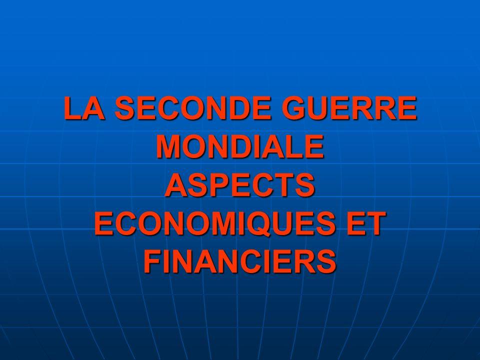 LA SECONDE GUERRE MONDIALE ASPECTS ECONOMIQUES ET FINANCIERS