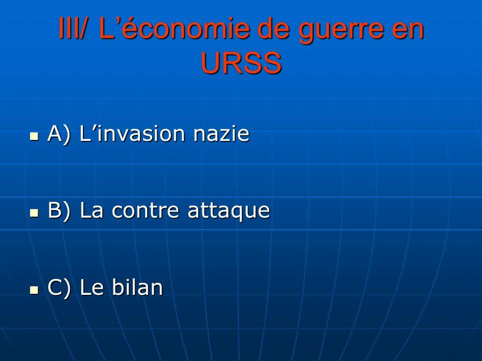 III/ Léconomie de guerre en URSS A) Linvasion nazie A) Linvasion nazie B) La contre attaque B) La contre attaque C) Le bilan C) Le bilan