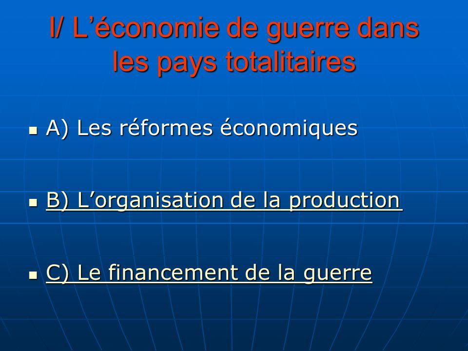 I/ Léconomie de guerre dans les pays totalitaires A) Les réformes économiques A) Les réformes économiques B) Lorganisation de la production B) Lorgani