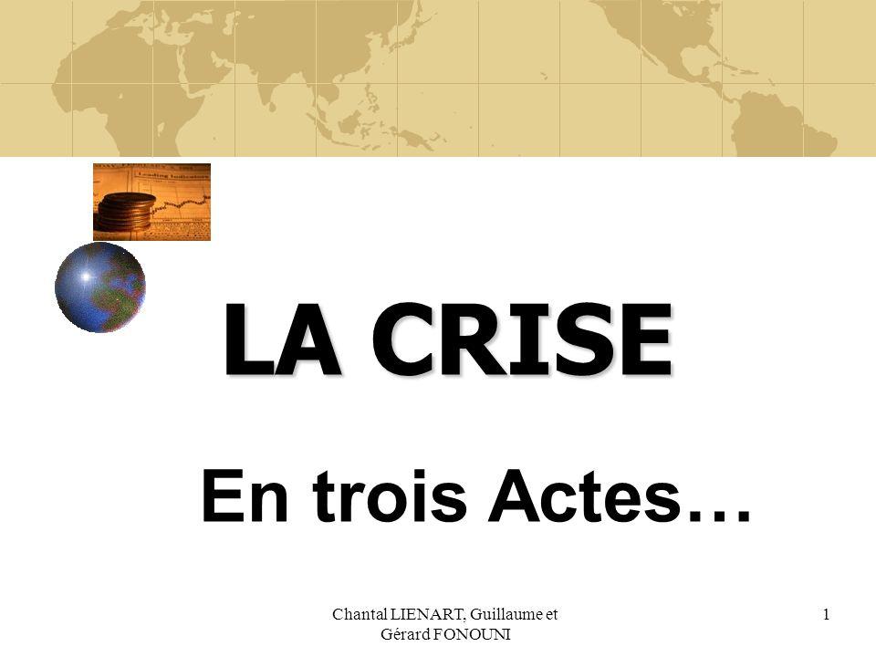 Chantal LIENART, Guillaume et Gérard FONOUNI 1 LA CRISE En trois Actes…