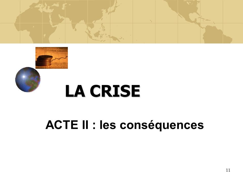 11 LA CRISE ACTE II : les conséquences