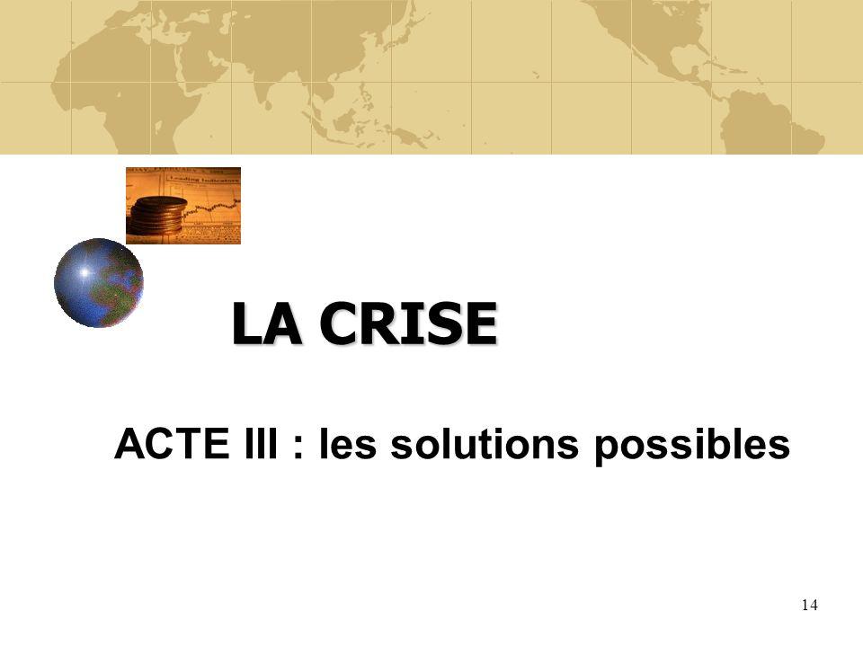 14 LA CRISE ACTE III : les solutions possibles