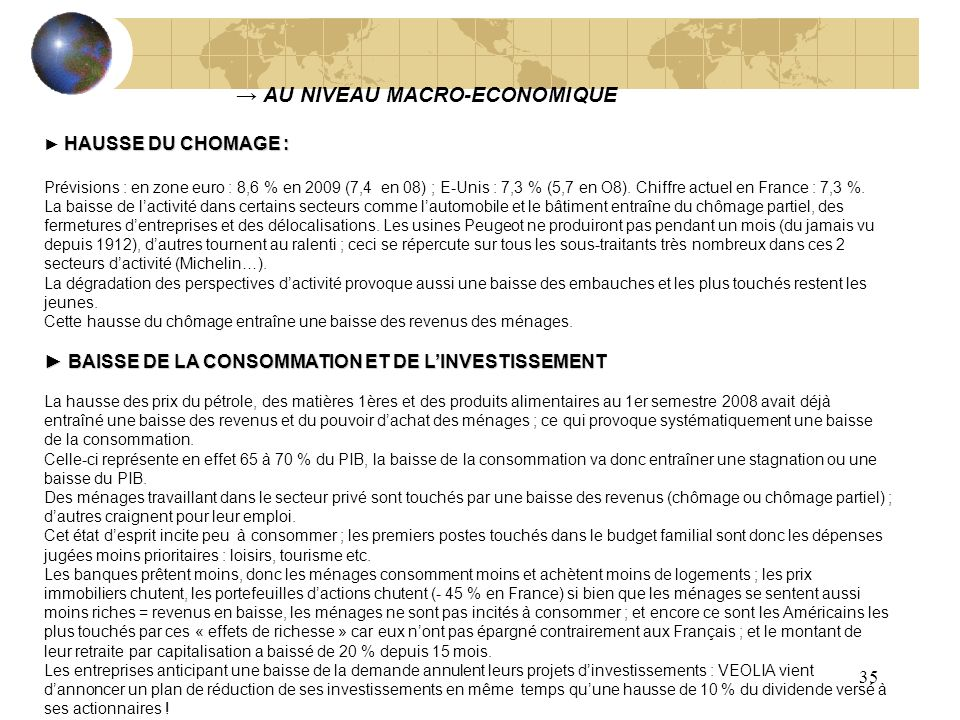 35 AU NIVEAU MACRO-ECONOMIQUE HAUSSE DU CHOMAGE : Prévisions : en zone euro : 8,6 % en 2009 (7,4 en 08) ; E-Unis : 7,3 % (5,7 en O8). Chiffre actuel e