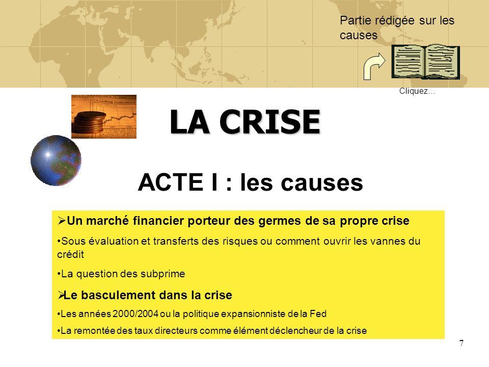 7 LA CRISE ACTE I : les causes Un marché financier porteur des germes de sa propre crise Sous évaluation et transferts des risques ou comment ouvrir l