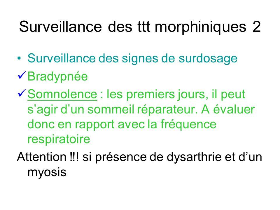 Surveillance des ttt morphiniques 2 Surveillance des signes de surdosage Bradypnée Somnolence : les premiers jours, il peut sagir dun sommeil réparate