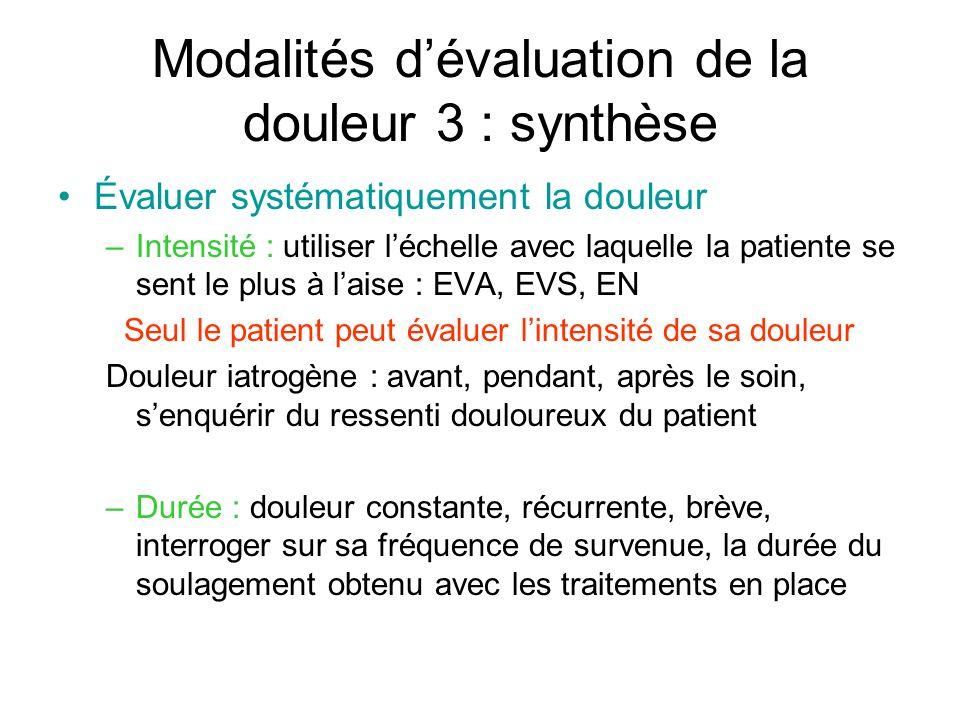 Modalités dévaluation de la douleur 3 : synthèse Évaluer systématiquement la douleur –Intensité : utiliser léchelle avec laquelle la patiente se sent