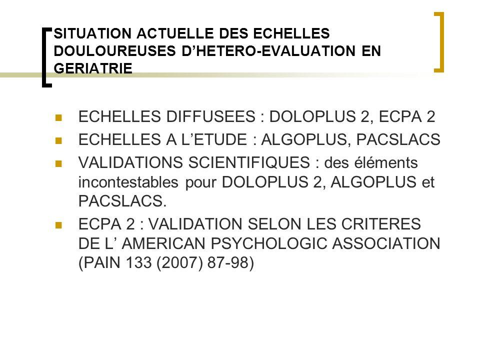 SITUATION ACTUELLE DES ECHELLES DOULOUREUSES DHETERO-EVALUATION EN GERIATRIE ECHELLES DIFFUSEES : DOLOPLUS 2, ECPA 2 ECHELLES A LETUDE : ALGOPLUS, PAC