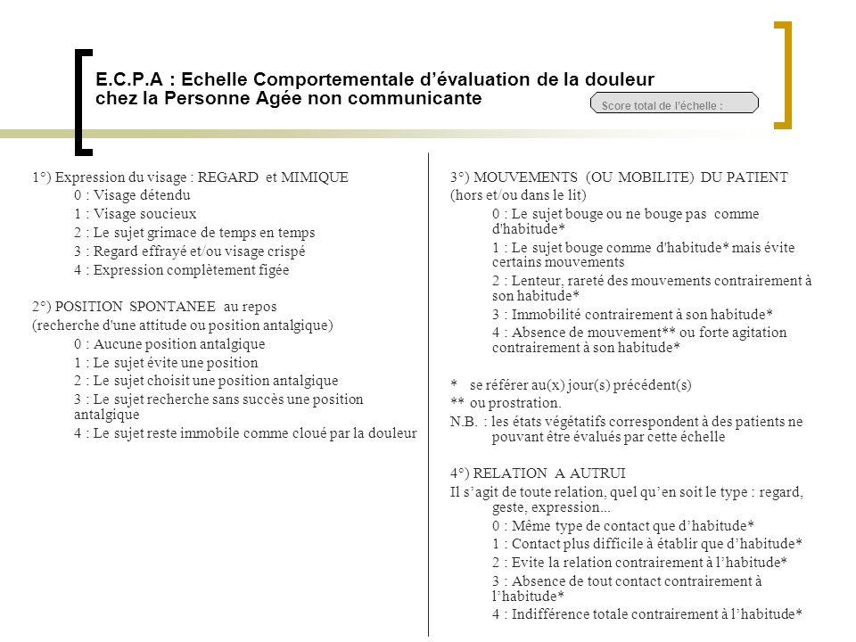 E.C.P.A : Echelle Comportementale dévaluation de la douleur chez la Personne Agée non communicante 3°) MOUVEMENTS (OU MOBILITE) DU PATIENT (hors et/ou