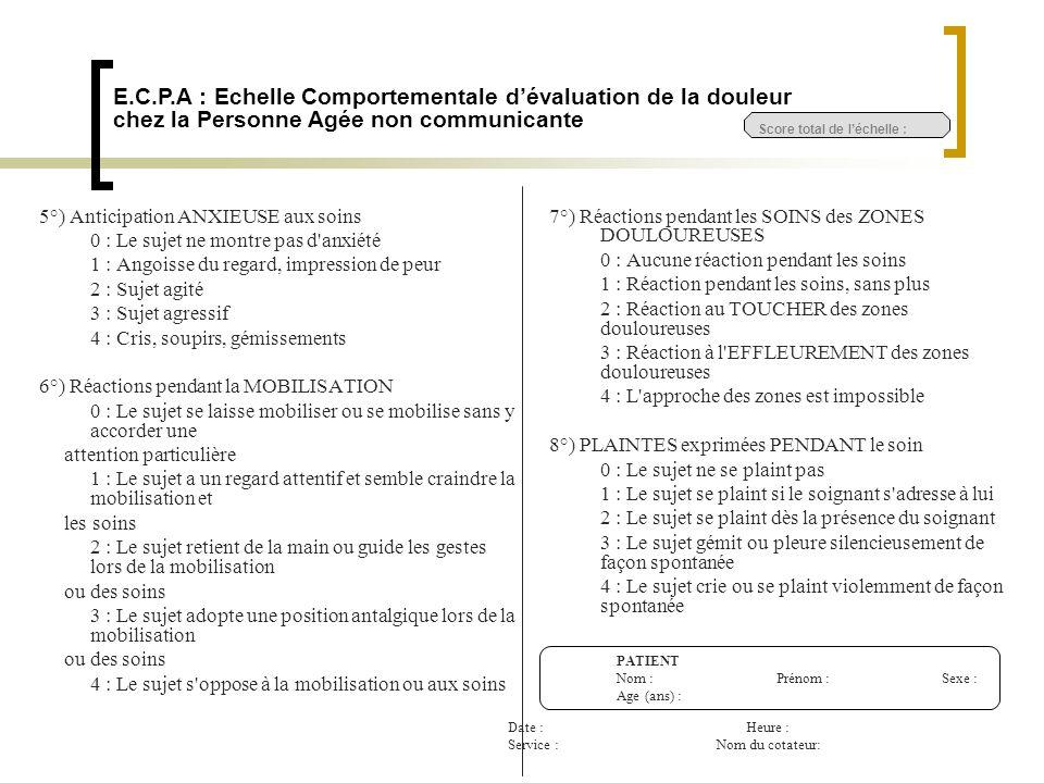 7°) Réactions pendant les SOINS des ZONES DOULOUREUSES 0 : Aucune réaction pendant les soins 1 : Réaction pendant les soins, sans plus 2 : Réaction au
