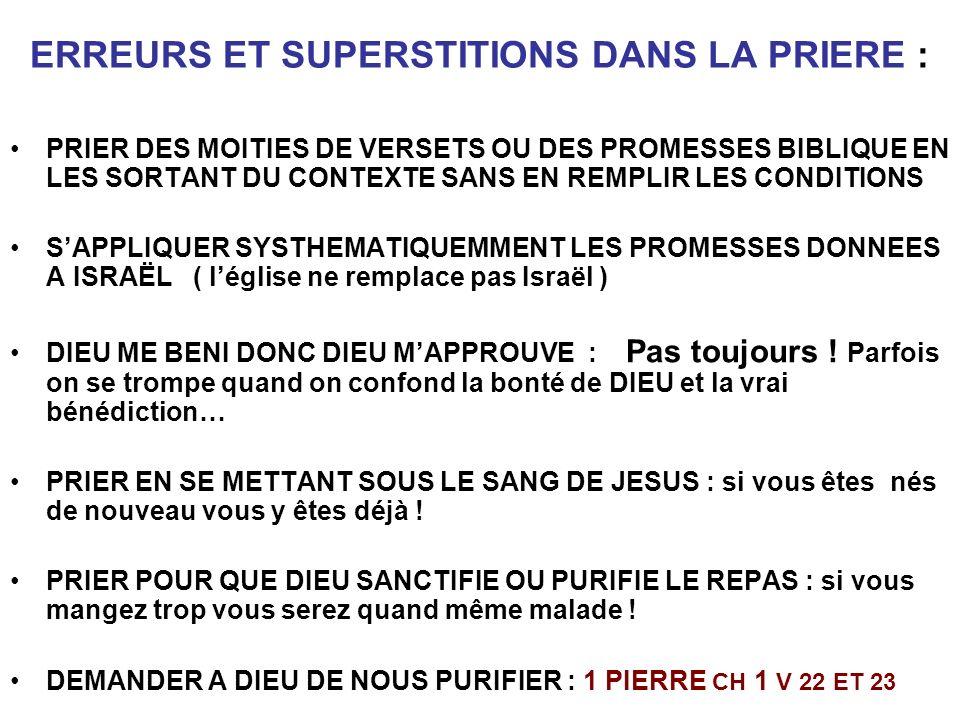 ERREURS ET SUPERSTITIONS DANS LA PRIERE : PRIER DES MOITIES DE VERSETS OU DES PROMESSES BIBLIQUE EN LES SORTANT DU CONTEXTE SANS EN REMPLIR LES CONDIT