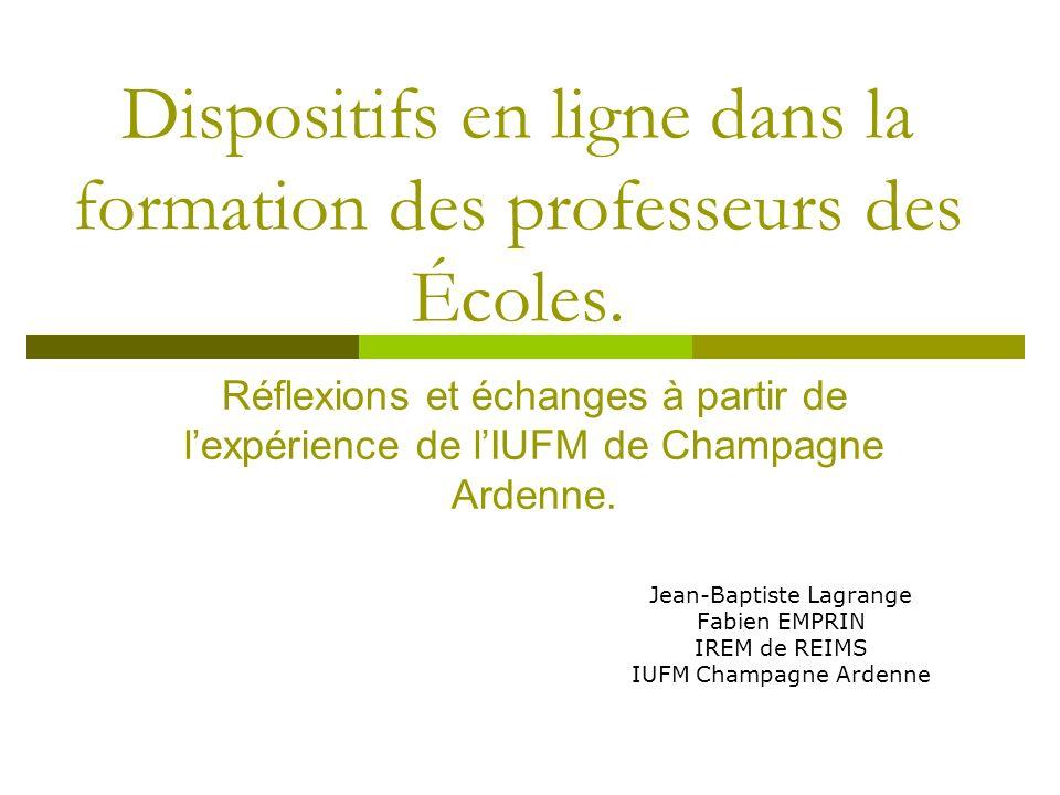 Dispositifs en ligne dans la formation des professeurs des Écoles. Jean-Baptiste Lagrange Fabien EMPRIN IREM de REIMS IUFM Champagne Ardenne Réflexion