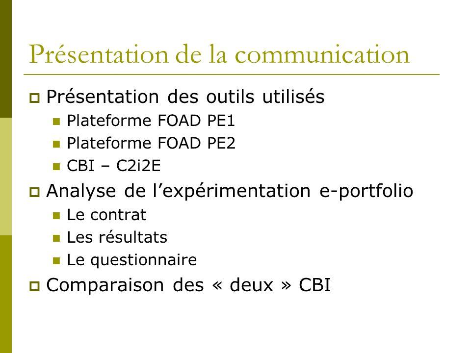 Présentation de la communication Présentation des outils utilisés Plateforme FOAD PE1 Plateforme FOAD PE2 CBI – C2i2E Analyse de lexpérimentation e-po
