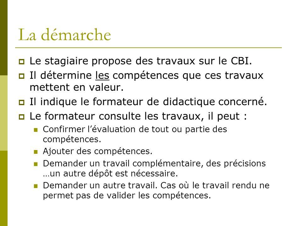 La démarche Le stagiaire propose des travaux sur le CBI. Il détermine les compétences que ces travaux mettent en valeur. Il indique le formateur de di