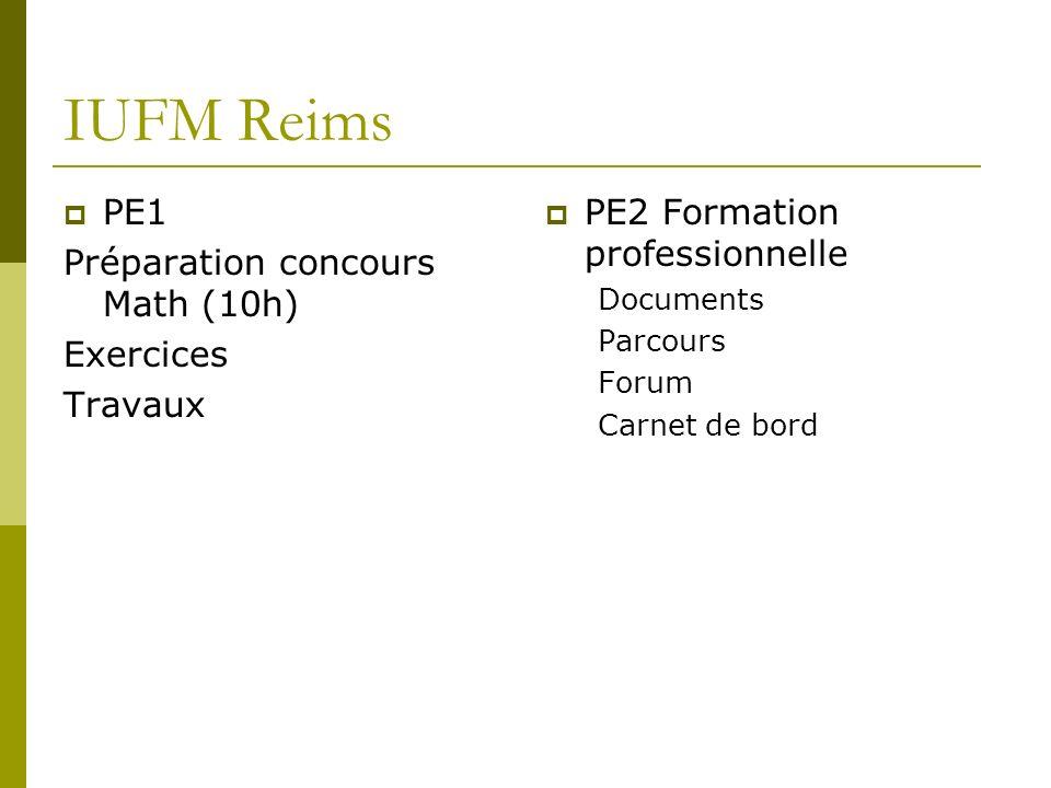 IUFM Reims PE1 Préparation concours Math (10h) Exercices Travaux PE2 Formation professionnelle Documents Parcours Forum Carnet de bord