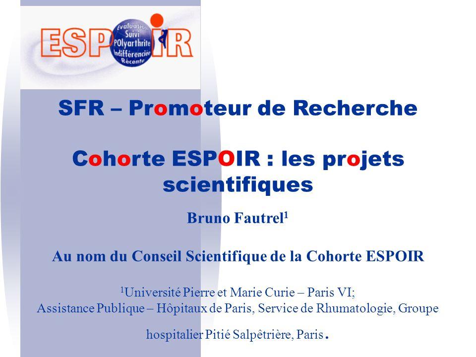 SFR – Promoteur de Recherche Cohorte ESPOIR : les projets scientifiques Bruno Fautrel 1 Au nom du Conseil Scientifique de la Cohorte ESPOIR 1 Universi