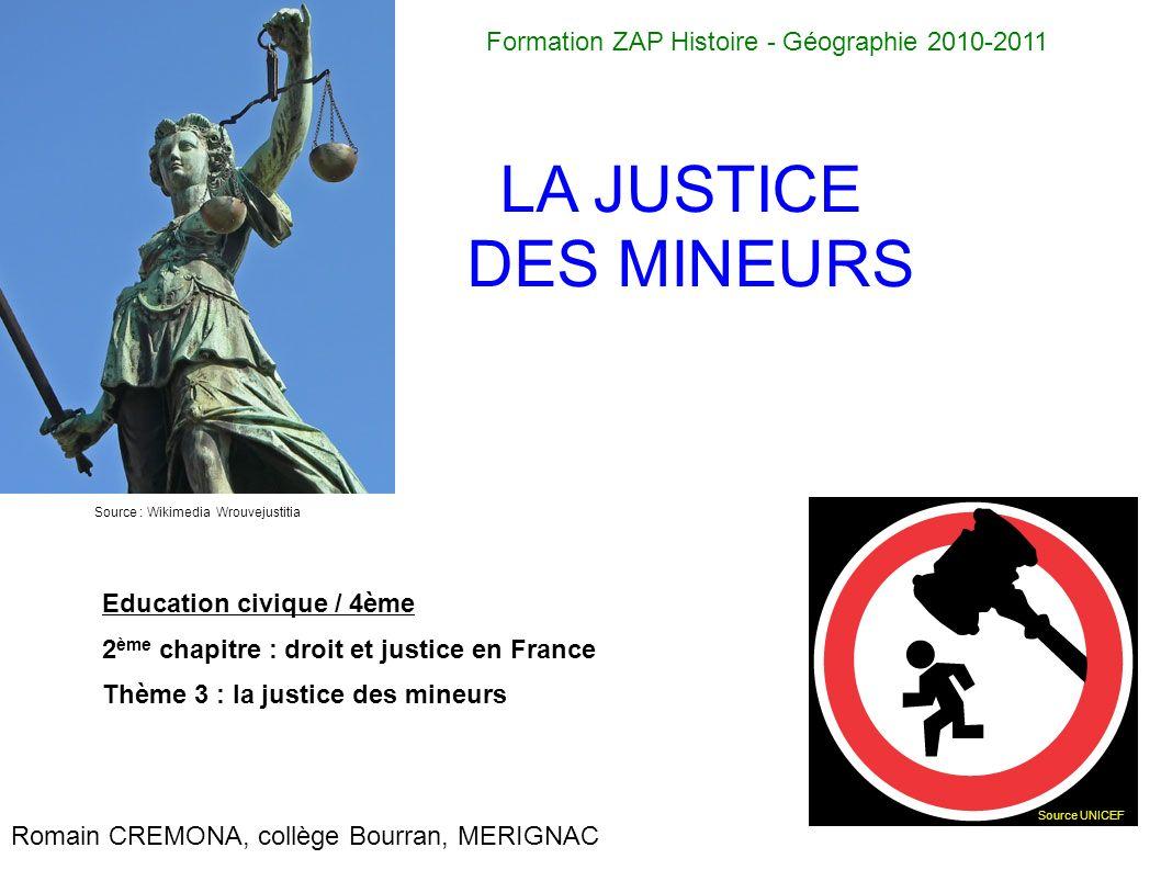 Source : Wikimedia Wrouvejustitia Source UNICEF Formation ZAP Histoire - Géographie 2010-2011 LA JUSTICE DES MINEURS Romain CREMONA, collège Bourran,