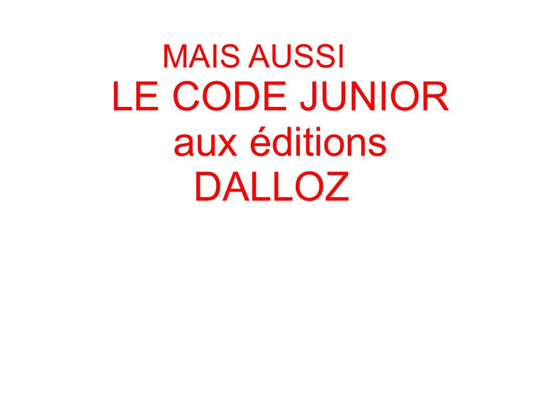 MAIS AUSSI LE CODE JUNIOR aux éditions DALLOZ