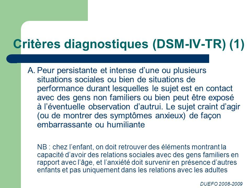 DUEFO 2008-2009 Critères diagnostiques (DSM-IV-TR) (1) A.Peur persistante et intense dune ou plusieurs situations sociales ou bien de situations de pe