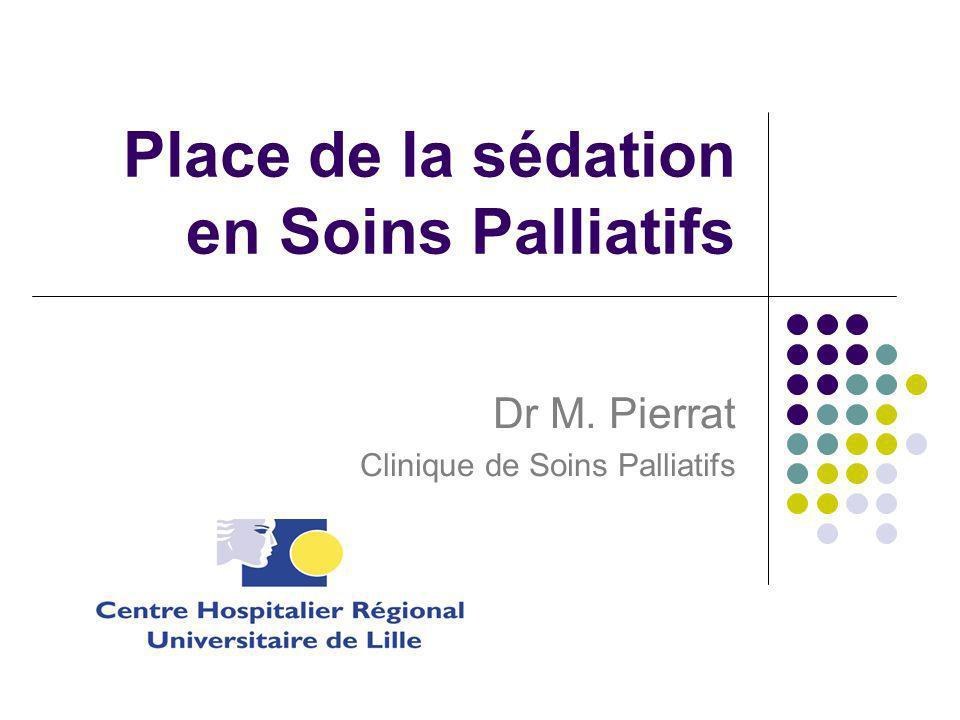 Place de la sédation en Soins Palliatifs Dr M. Pierrat Clinique de Soins Palliatifs
