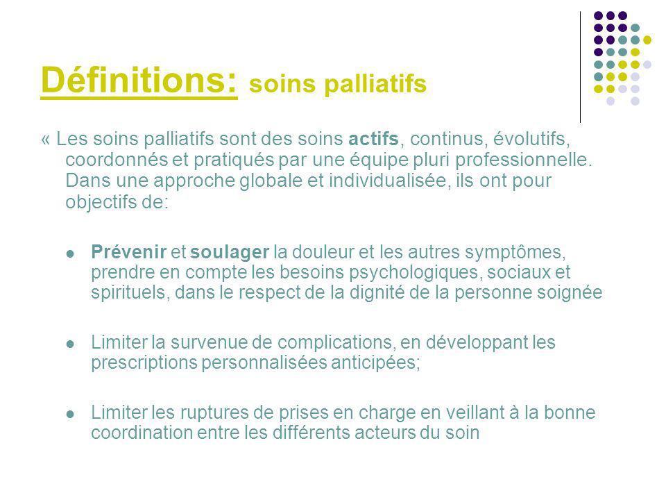 Définitions: soins palliatifs « Les soins palliatifs sont des soins actifs, continus, évolutifs, coordonnés et pratiqués par une équipe pluri professi