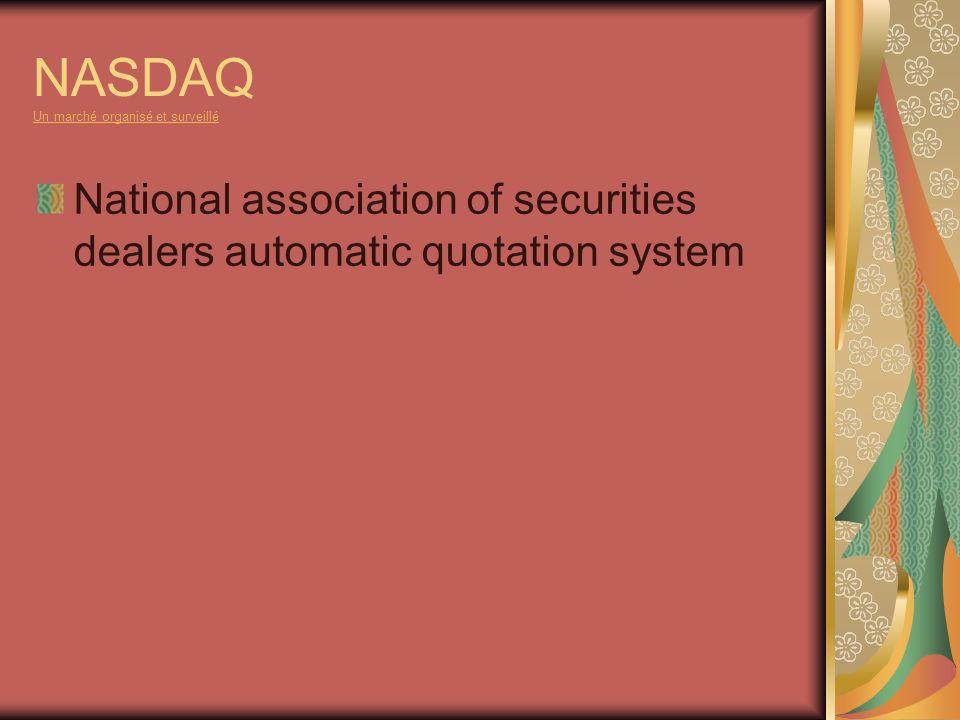NASDAQ Un marché organisé et surveillé Un marché organisé et surveillé National association of securities dealers automatic quotation system
