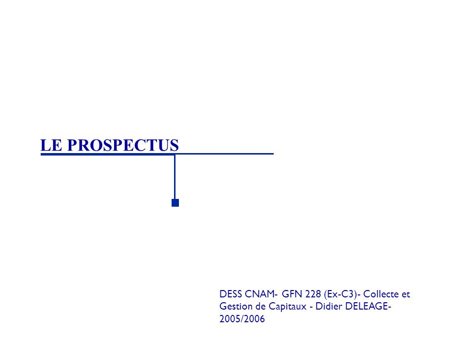 LE PROSPECTUS DESS CNAM- GFN 228 (Ex-C3)- Collecte et Gestion de Capitaux - Didier DELEAGE- 2005/2006