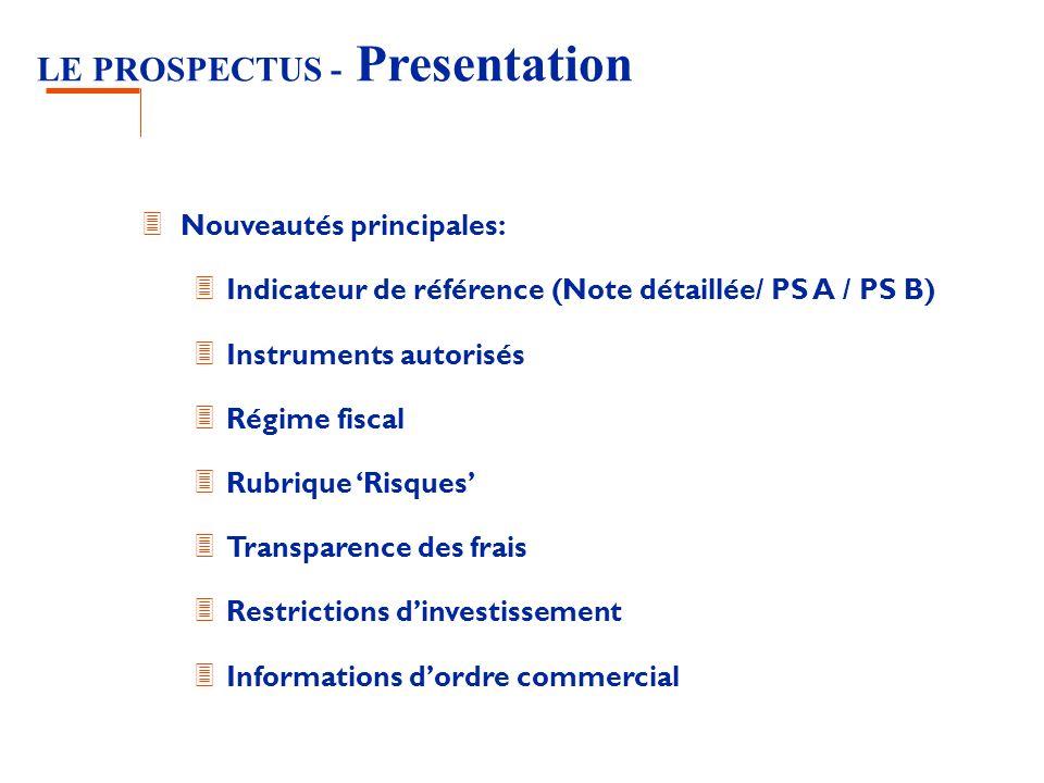 LE PROSPECTUS - Presentation 3 Nouveautés principales: 3 Indicateur de référence (Note détaillée/ PS A / PS B) 3 Instruments autorisés 3 Régime fiscal 3 Rubrique Risques 3 Transparence des frais 3 Restrictions dinvestissement 3 Informations dordre commercial