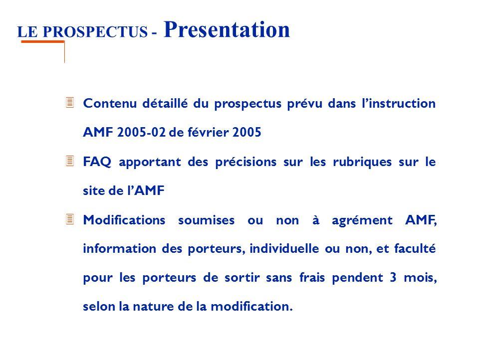 LE PROSPECTUS - Presentation 3 Contenu détaillé du prospectus prévu dans linstruction AMF 2005-02 de février 2005 3 FAQ apportant des précisions sur l