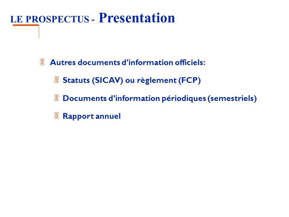 LE PROSPECTUS - Presentation 3 Autres documents dinformation officiels: 3 Statuts (SICAV) ou règlement (FCP) 3 Documents dinformation périodiques (sem
