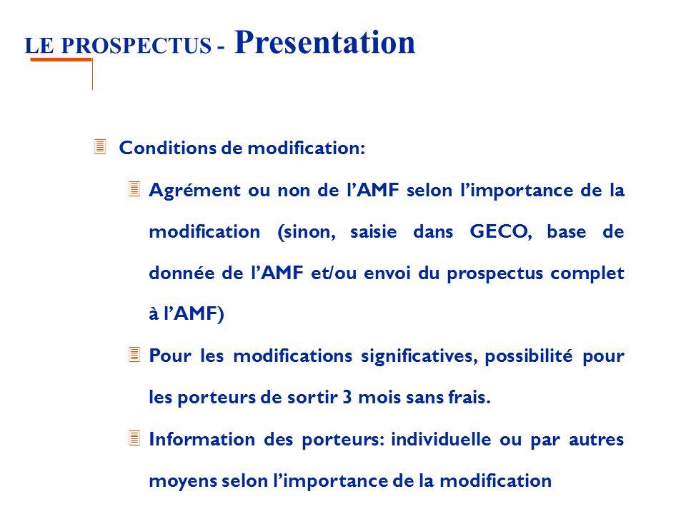 LE PROSPECTUS - Presentation 3 Conditions de modification: 3 Agrément ou non de lAMF selon limportance de la modification (sinon, saisie dans GECO, ba