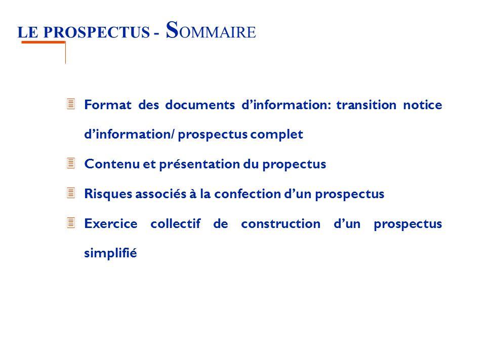 LE PROSPECTUS - S OMMAIRE 3 Format des documents dinformation: transition notice dinformation/ prospectus complet 3 Contenu et présentation du propect