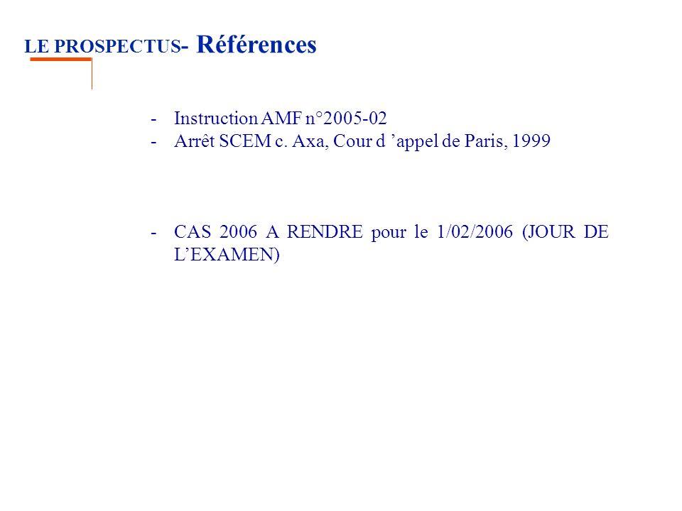 LE PROSPECTUS - Références -Instruction AMF n°2005-02 -Arrêt SCEM c. Axa, Cour d appel de Paris, 1999 -CAS 2006 A RENDRE pour le 1/02/2006 (JOUR DE LE