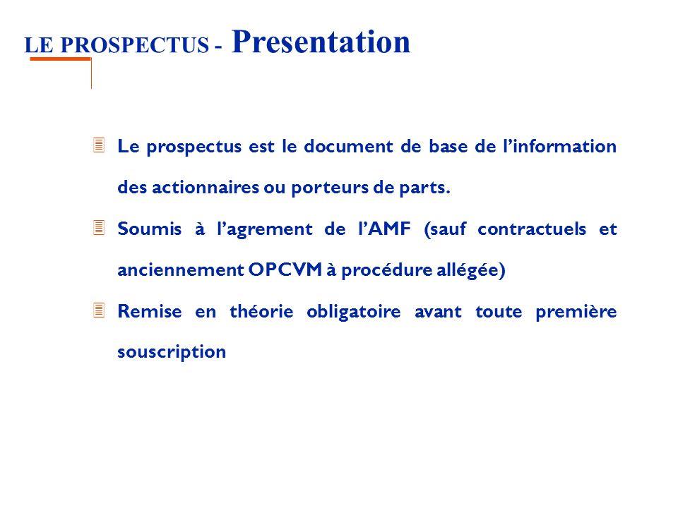 LE PROSPECTUS - Presentation 3 Le prospectus est le document de base de linformation des actionnaires ou porteurs de parts. 3 Soumis à lagrement de lA
