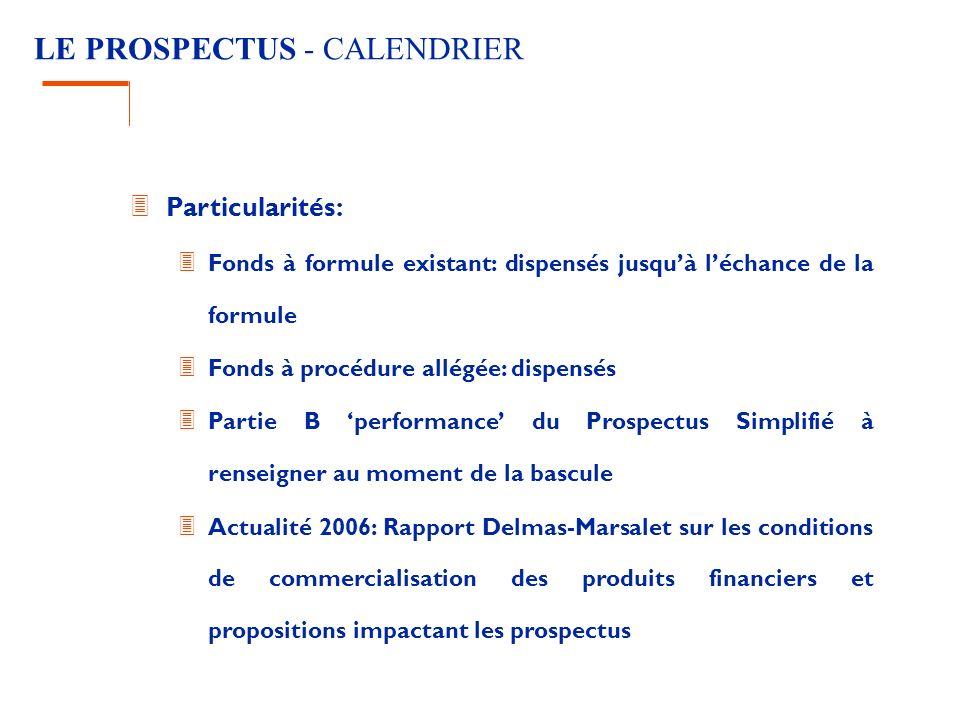 LE PROSPECTUS - CALENDRIER 3 Particularités: 3 Fonds à formule existant: dispensés jusquà léchance de la formule 3 Fonds à procédure allégée: dispensé