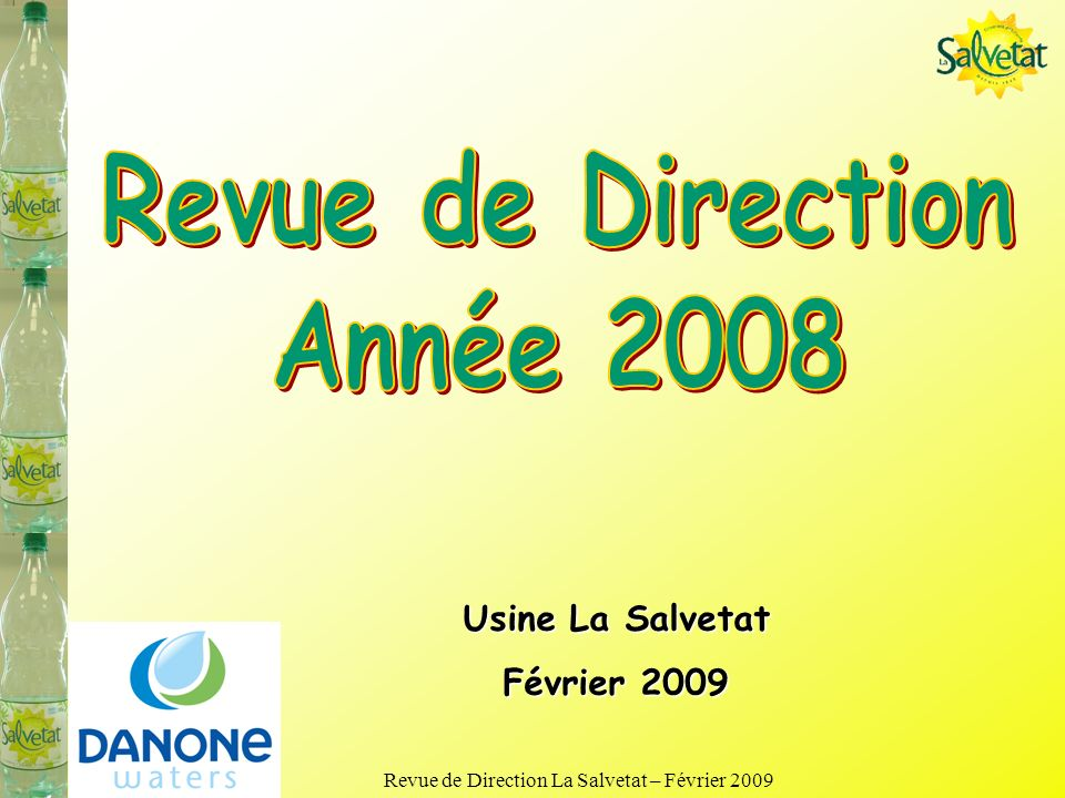Revue de Direction La Salvetat – Février 2009 Bilan 2008 Organisation 3X8 une semaine sur 3 embauches, EPS de nuit Maintien de loutil Ressource en Eau (R6/Calas)
