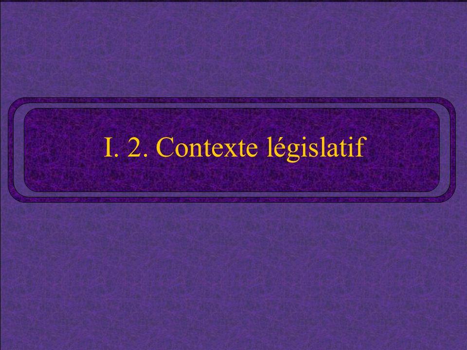 I. 2. Contexte législatif