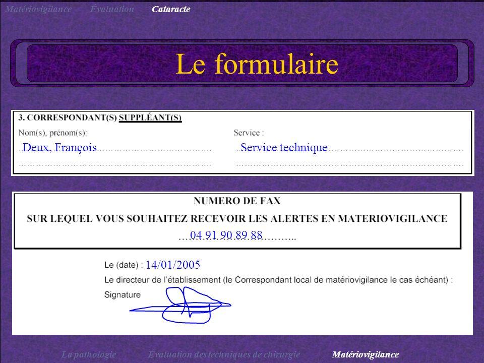 Le formulaire Deux, FrançoisService technique 04 91 90 89 88 14/01/2005 CataracteÉvaluationMatériovigilance Évaluation des techniques de chirurgie La