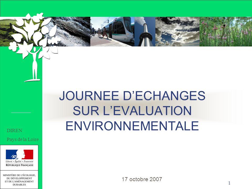1 JOURNEE DECHANGES SUR LEVALUATION ENVIRONNEMENTALE 17 octobre 2007 DIREN Pays de la Loire