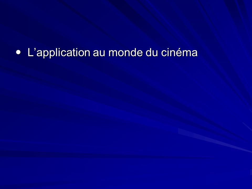 Lapplication au monde du cinéma Lapplication au monde du cinéma