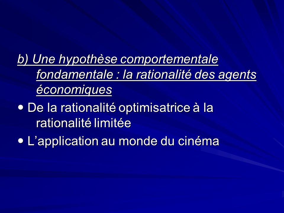 b) Une hypothèse comportementale fondamentale : la rationalité des agents économiques De la rationalité optimisatrice à la rationalité limitée De la r