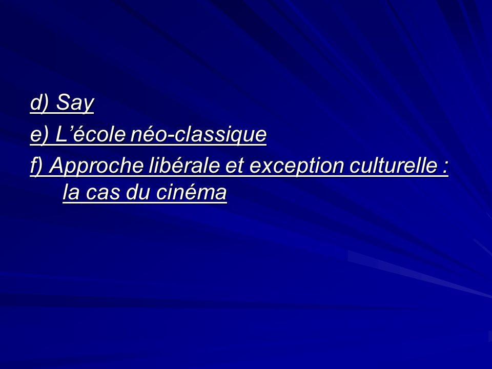 d) Say e) Lécole néo-classique f) Approche libérale et exception culturelle : la cas du cinéma