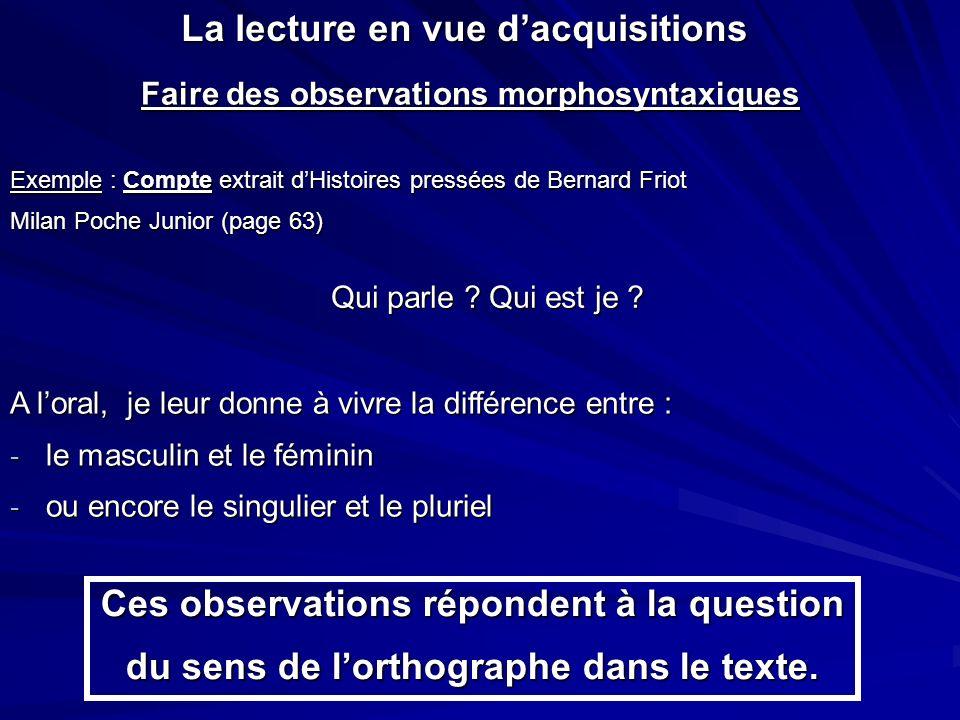 La lecture en vue dacquisitions Faire des observations morphosyntaxiques Exemple : Compte extrait dHistoires pressées de Bernard Friot Milan Poche Jun