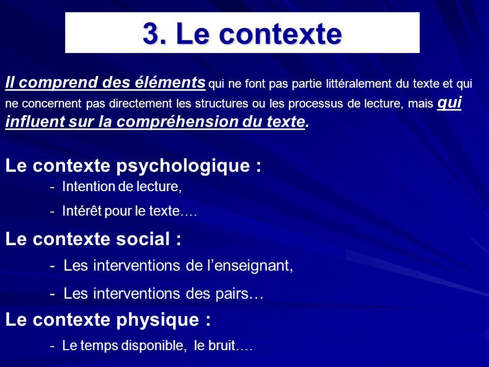 3. Le contexte Le contexte psychologique : - - Intention de lecture, - - Intérêt pour le texte…. Le contexte social : - - Les interventions de lenseig