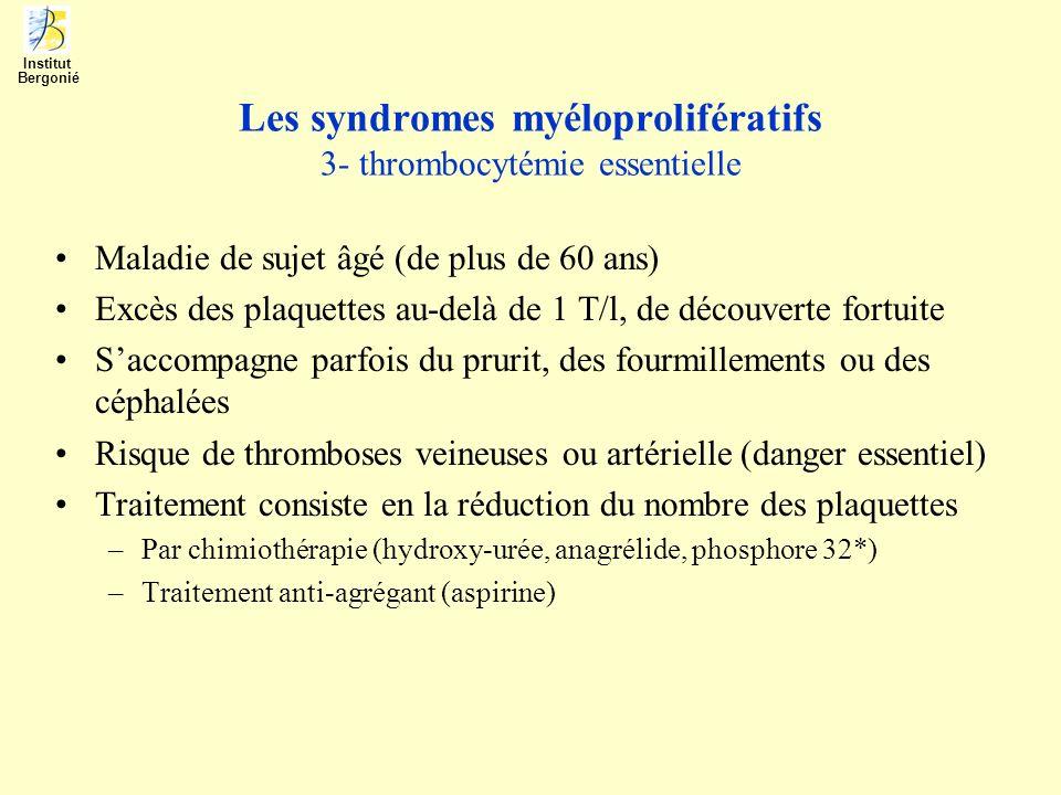 Les syndromes myéloprolifératifs 3- thrombocytémie essentielle Maladie de sujet âgé (de plus de 60 ans) Excès des plaquettes au-delà de 1 T/l, de déco