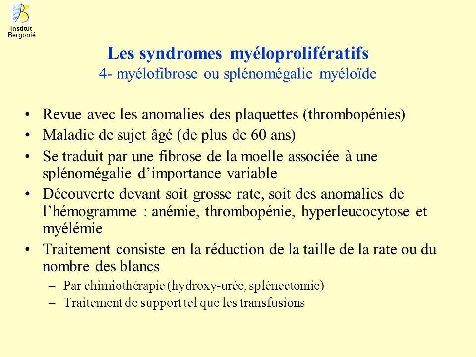 Les syndromes myéloprolifératifs 4- myélofibrose ou splénomégalie myéloïde Revue avec les anomalies des plaquettes (thrombopénies) Maladie de sujet âg