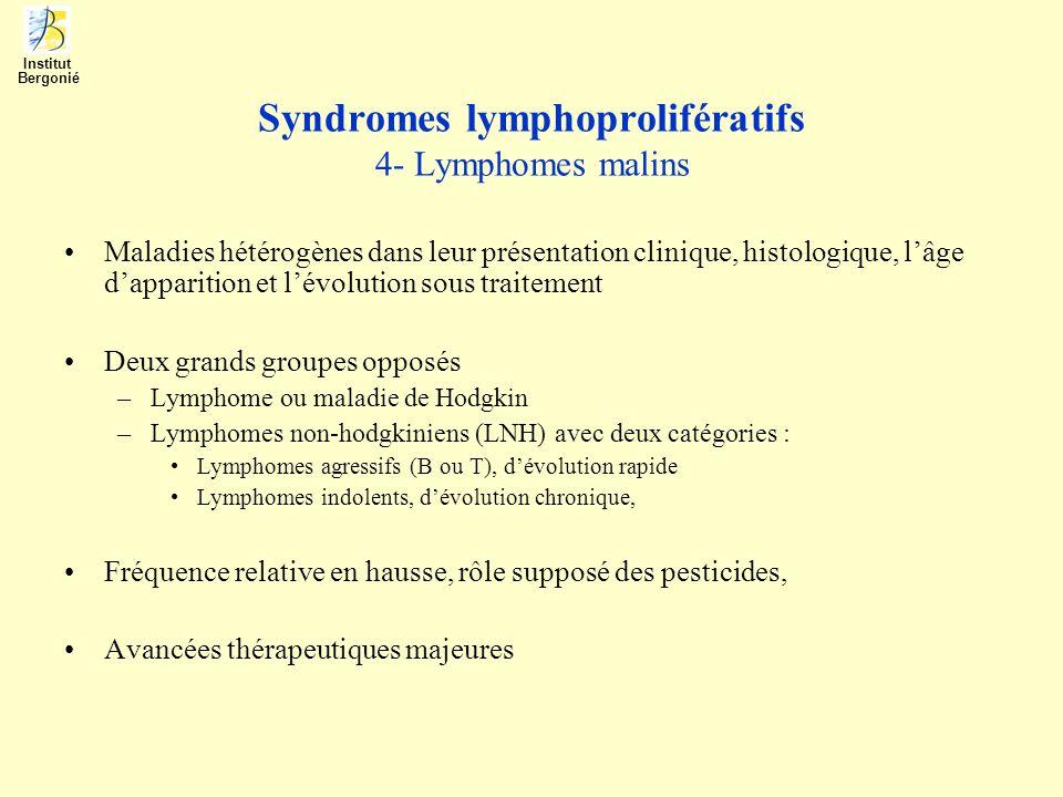 Syndromes lymphoprolifératifs 4- Lymphomes malins Maladies hétérogènes dans leur présentation clinique, histologique, lâge dapparition et lévolution s