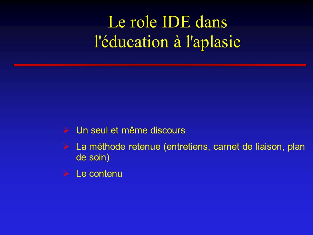 Le role IDE dans l'éducation à l'aplasie Un seul et même discours La méthode retenue (entretiens, carnet de liaison, plan de soin) Le contenu