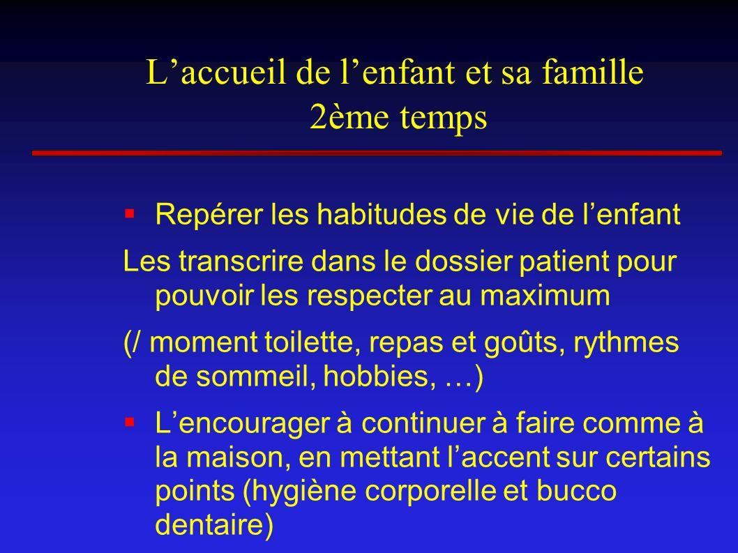 Laccueil de lenfant et sa famille 2ème temps Repérer les habitudes de vie de lenfant Les transcrire dans le dossier patient pour pouvoir les respecter
